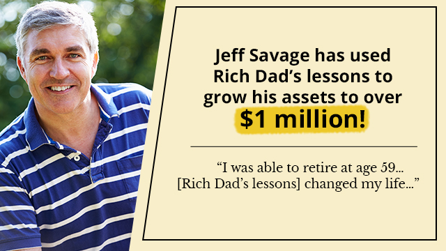 I was able to retire at age 59… [Rich Dad's lessons] changed my life…