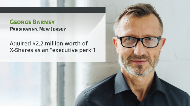 "George Barney, Parsippany, New Jersey, Acquired $2.2 million worth of X-Shares — as an ""executive perk""!"